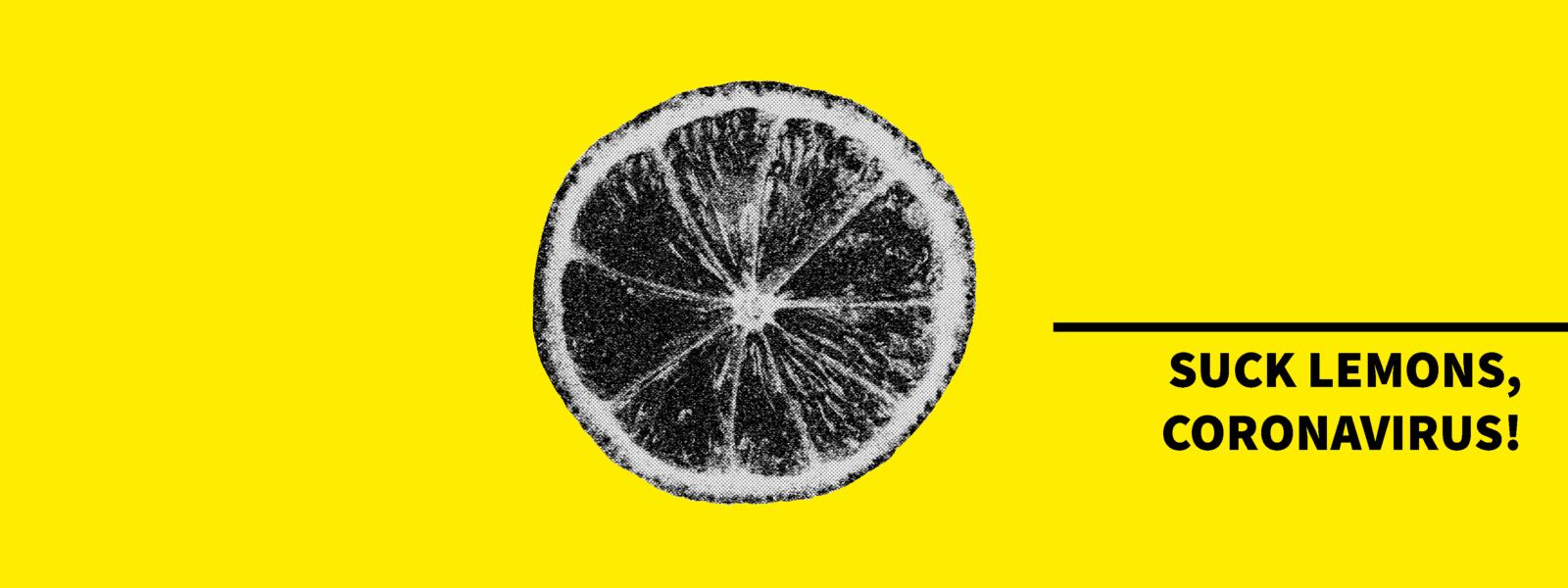 Suck lemons, coronavirus